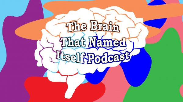 Brain That Named Itself Podcast